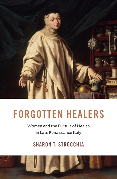 Cover: Forgotten Healers: Women and the Pursuit of Health in Late Renaissance Italy, from Harvard University Press