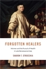 Cover: Forgotten Healers: Women and the Pursuit of Health in Late Renaissance Italy