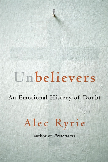 Cover: Unbelievers: An Emotional History of Doubt, from Harvard University Press