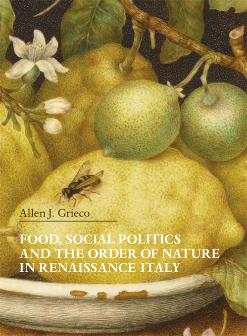 Cover: Food, Social Politics and the Order of Nature in Renaissance Italy, from Harvard University Press