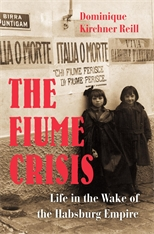 Cover: The Fiume Crisis: Life in the Wake of the Habsburg Empire