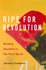 Cover: Ripe for Revolution: Building Socialism in the Third World