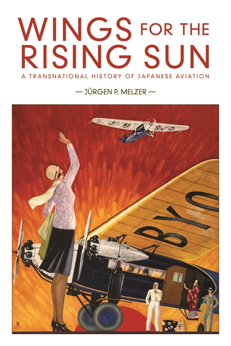 Cover: Wings for the Rising Sun: A Transnational History of Japanese Aviation, from Harvard University Press