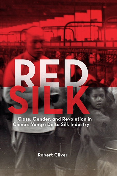 Cover: Red Silk: Class, Gender, and Revolution in China's Yangzi Delta Silk Industry, from Harvard University Press