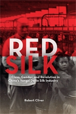 Cover: Red Silk: Class, Gender, and Revolution in China's Yangzi Delta Silk Industry