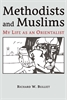 Cover: Methodists and Muslims: My Life as an Orientalist