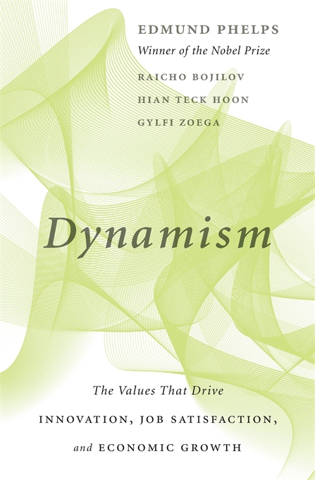 Cover: Dynamism: The Values That Drive Innovation, Job Satisfaction, and Economic Growth, from Harvard University Press
