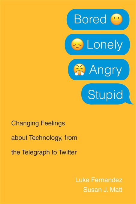 Cover: Bored, Lonely, Angry, Stupid: Changing Feelings about Technology, from the Telegraph to Twitter, from Harvard University Press