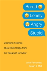 Cover: Bored, Lonely, Angry, Stupid: Changing Feelings about Technology, from the Telegraph to Twitter