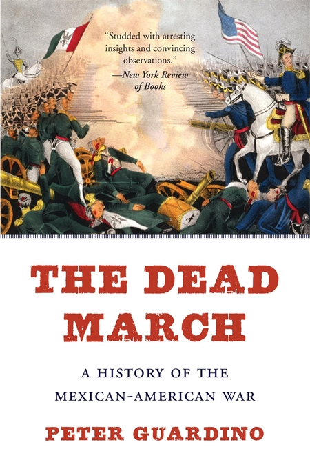 Cover: The Dead March: A History of the Mexican–American War, by Peter Guardino, from Harvard University Press
