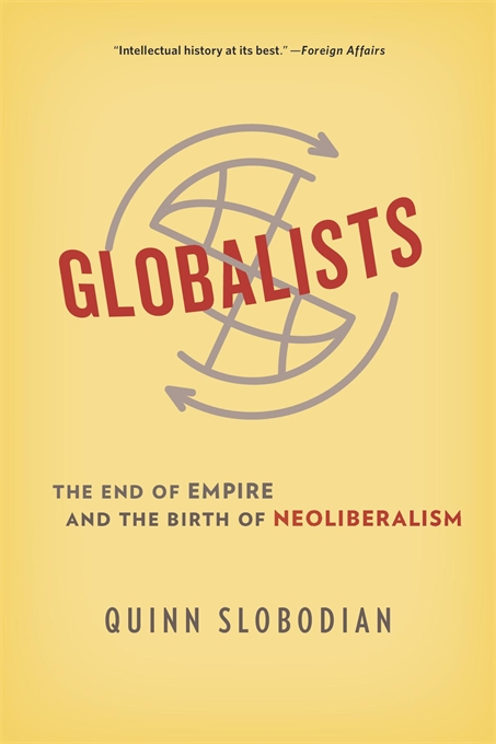 Cover: Globalists: The End of Empire and the Birth of Neoliberalism, by Quinn Slobodian, from Harvard University Press