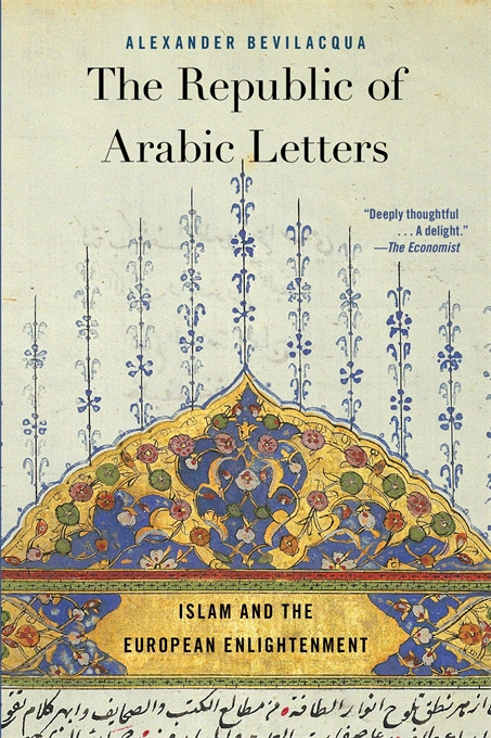 Cover: The Republic of Arabic Letters: Islam and the European Enlightenment, by Alexander Bevilacqua, from Harvard University Press