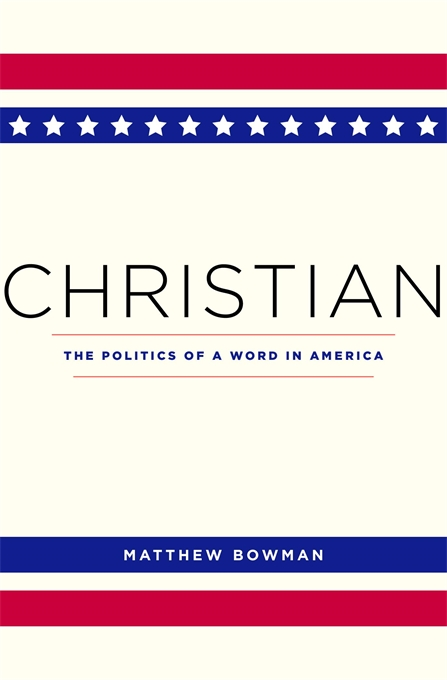 Cover: Christian: The Politics of a Word in America, from Harvard University Press