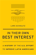 Cover: In Their Own Best Interest: A History of the U.S. Effort to Improve Latin Americans