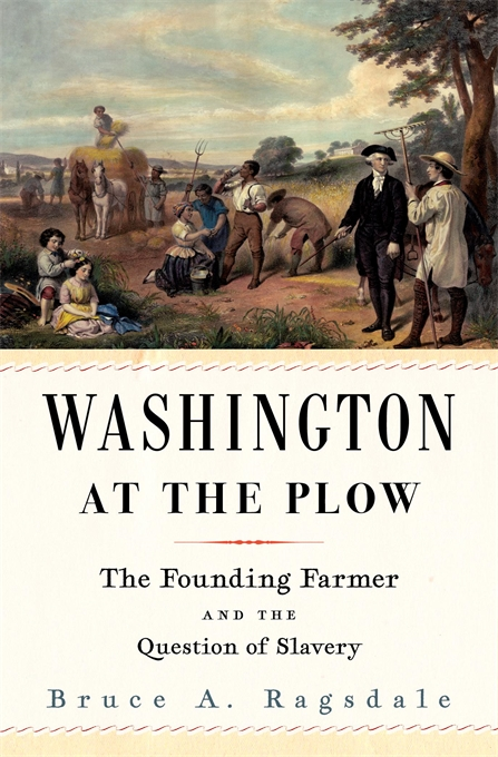 Cover: Washington at the Plow: The Founding Farmer and the Question of Slavery, from Harvard University Press