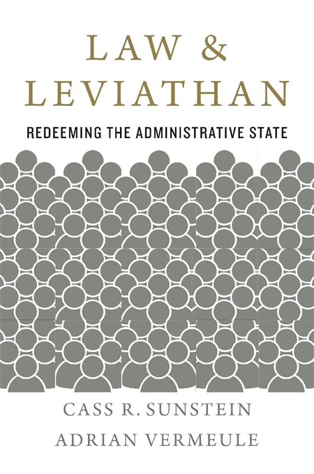 Cover: Law and Leviathan: Redeeming the Administrative State, by Cass R. Sunstein and Adrian Vermeule, from Harvard University Press