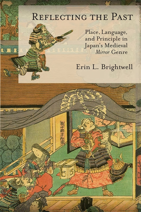 Cover: Reflecting the Past: Place, Language, and Principle in Japan's Medieval <i>Mirror</i> Genre, from Harvard University Press