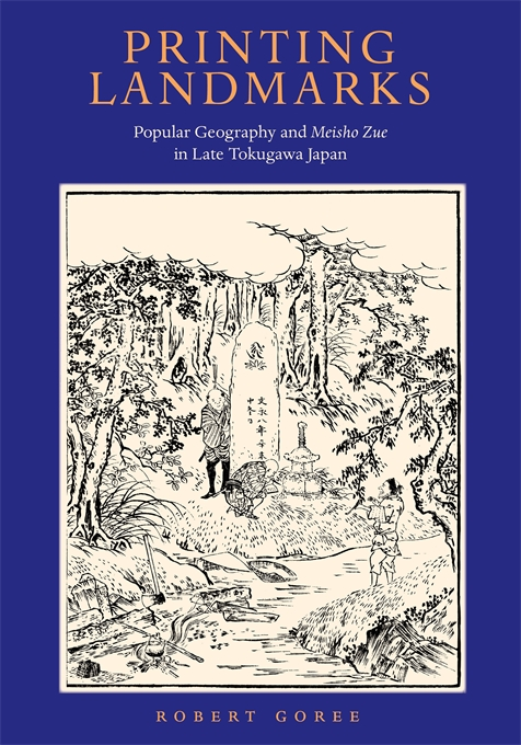Cover: Printing Landmarks: Popular Geography and <i>Meisho Zue</i> in Late Tokugawa Japan, from Harvard University Press