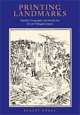 Cover: Printing Landmarks: Popular Geography and <i>Meisho Zue</i> in Late Tokugawa Japan