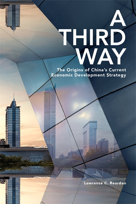 Cover: A Third Way: The Origins of China's Current Economic Development Strategy, from Harvard University Press