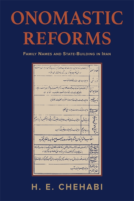 Cover: Onomastic Reforms: Family Names and State-Building in Iran, from Harvard University Press