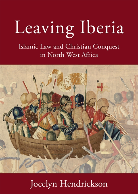 Cover: Leaving Iberia: Islamic Law and Christian Conquest in North West Africa, from Harvard University Press