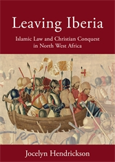 Cover: Leaving Iberia: Islamic Law and Christian Conquest in North West Africa