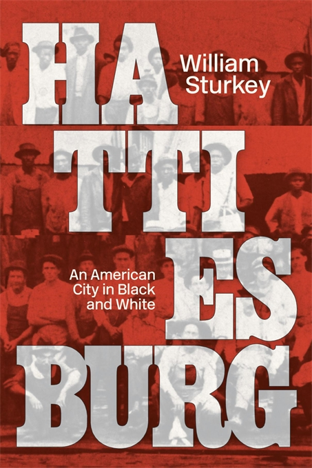 Cover: Hattiesburg: An American City in Black and White, by William Sturkey, from Harvard University Press