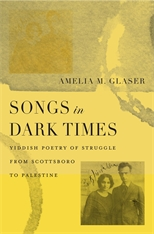 Cover: Songs in Dark Times: Yiddish Poetry of Struggle from Scottsboro to Palestine