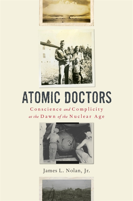 Cover: Atomic Doctors: Conscience and Complicity at the Dawn of the Nuclear Age, from Harvard University Press
