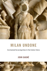 Cover: Milan Undone: Contested Sovereignties in the Italian Wars