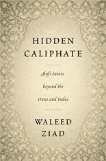 Cover: Hidden Caliphate: Sufi Saints beyond the Oxus and Indus