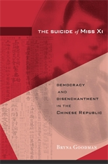 Cover: The Suicide of Miss Xi: Democracy and Disenchantment in the Chinese Republic