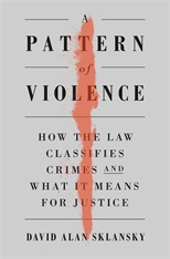 Cover: A Pattern of Violence: How the Law Classifies Crimes and What It Means for Justice