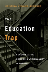 Cover: The Education Trap: Schools and the Remaking of Inequality in Boston