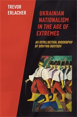 Cover: Ukrainian Nationalism in the Age of Extremes: An Intellectual Biography of Dmytro Dontsov