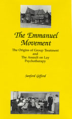 Cover: The Emmanuel Movement: The Origins of Group Treatment and the Assault on Lay Psychotherapy