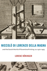 Cover: Niccolò di Lorenzo della Magna and the Social World of Florentine Printing, ca. 1470–1493
