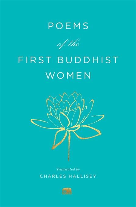 Cover: Poems of the First Buddhist Women: A Translation of the Therigatha, translated by Charles Hallisey, from Harvard University Press
