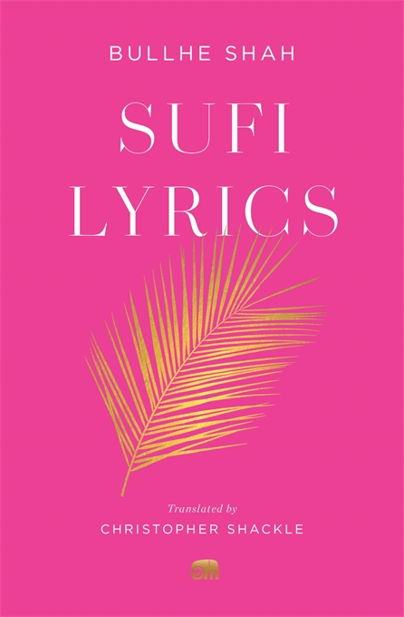 Cover: Sufi Lyrics: Selections from a World Classic, by Bullhe Shah, translated by Christopher Shackle, from Harvard University Press