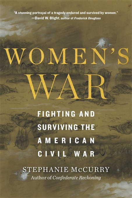 Cover: Women's War: Fighting and Surviving the American Civil War, by Stephanie McCurry, from Harvard University Press