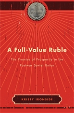 Cover: A Full-Value Ruble: The Promise of Prosperity in the Postwar Soviet Union