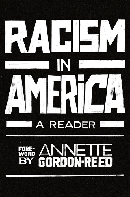 Jacket: Racism in America: A Reader, with a Foreword by Annette Gordon-Reed, from Harvard University Press