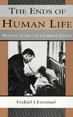 Cover: The Ends of Human Life: Medical Ethics in a Liberal Polity