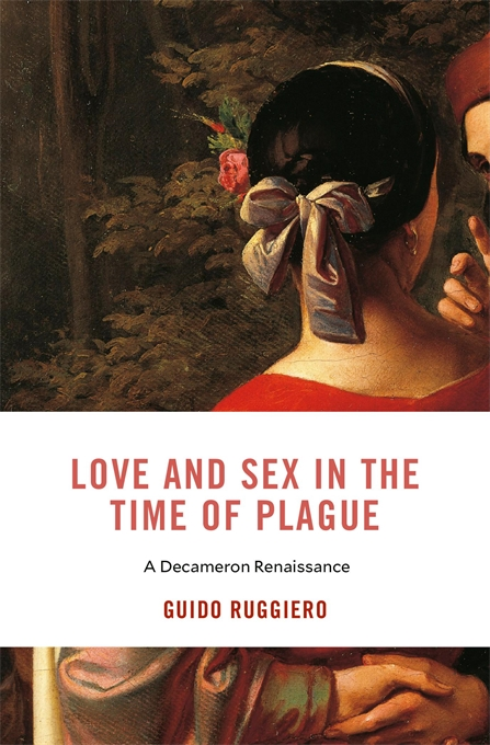 Cover: Love and Sex in the Time of Plague: A Decameron Renaissance, from Harvard University Press