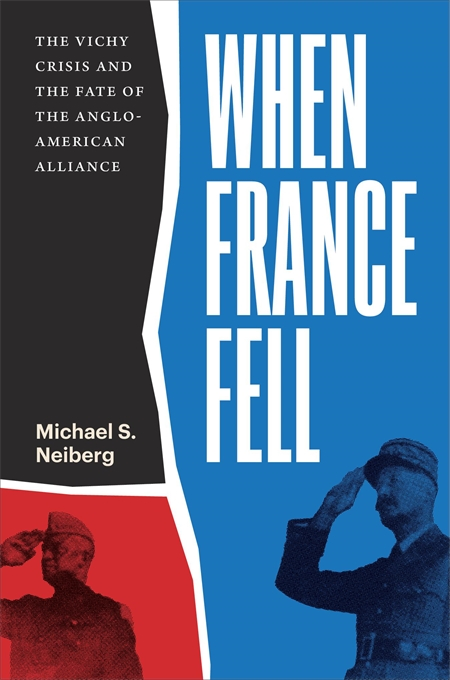 Cover: When France Fell: The Vichy Crisis and the Fate of the Anglo-American Alliance, from Harvard University Press