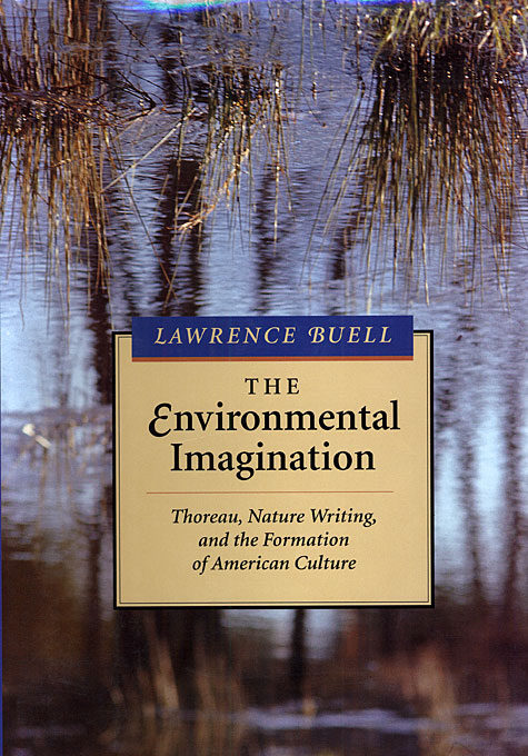 Cover: The Environmental Imagination: Thoreau, Nature Writing, and the Formation of American Culture, from Harvard University Press