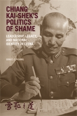 Cover: Chiang Kai-shek's Politics of Shame: Leadership, Legacy, and National Identity in China