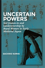 Cover: Uncertain Powers: Sen'yōmon-in and Landownership by Royal Women in Early Medieval Japan