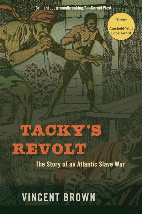 Cover: Tacky's Revolt: The Story of an Atlantic Slave War, from Harvard University Press